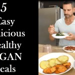 Vegan Quick, Easy and Delicious Recipes – What I eat to stay lean, strong and healthy