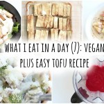 What I Eat in a Day (7): Vegan PLUS Easy Tofu Recipe
