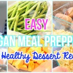 Easy Meal Prepping (Vegan & Gluten Free + a Healthy Dessert Recipe)