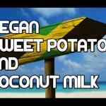 Jamaican Sweet Potato & Coconut Milk Recipe Vegan