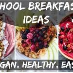 What I Eat for School Breakfasts || 5 EASY VEGAN RECIPES